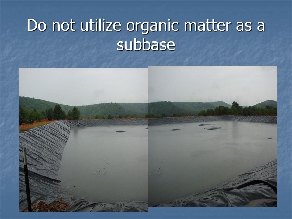 Do not utilize organic matter as a subbase