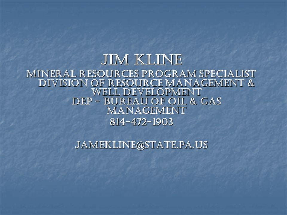Jim Kline Mineral Resources Program Specialist Division of Resource Management & Well Development DEP - Bureau of Oil & Gas Management 814-472-1903jam