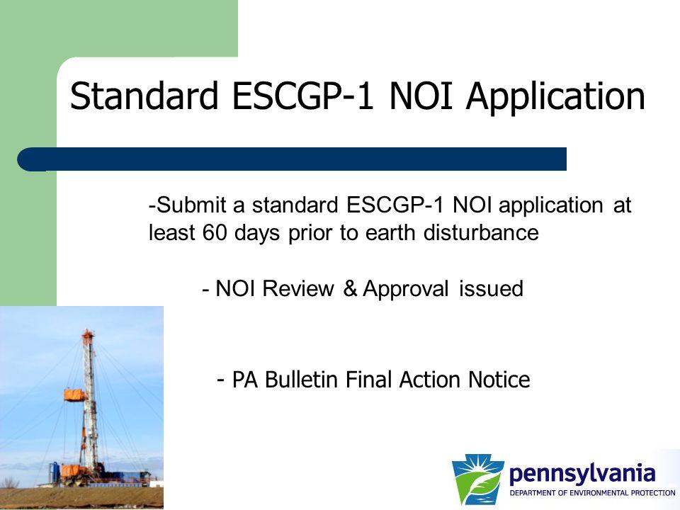 Standard ESCGP-1 NOI Application - PA Bulletin Final Action Notice -Submit a standard ESCGP-1 NOI application at least 60 days prior to earth disturba