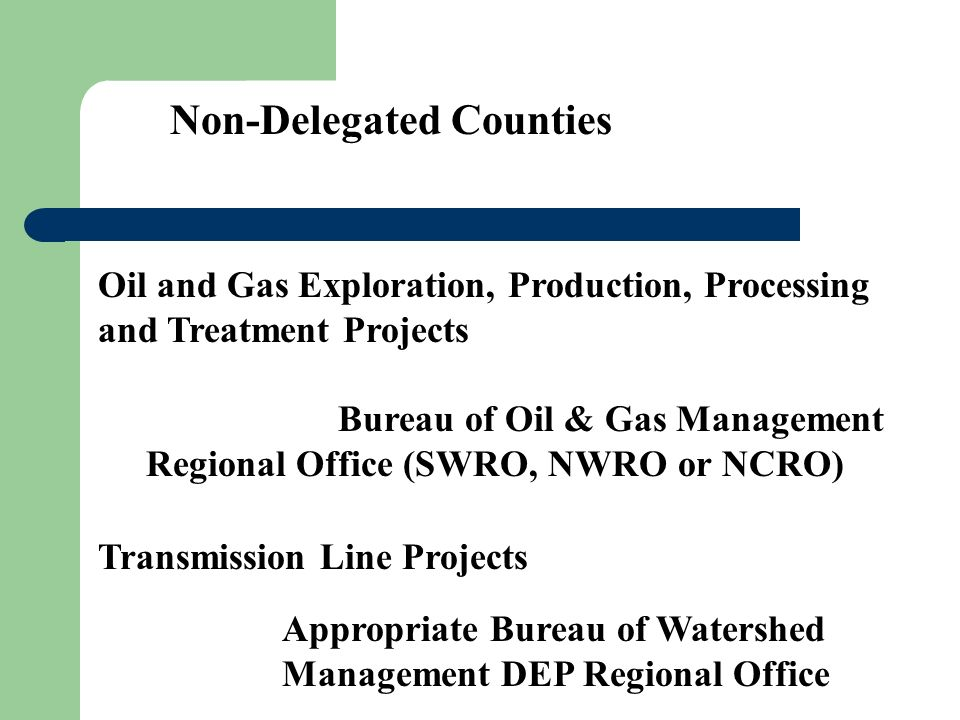Non-Delegated Counties Oil and Gas Exploration, Production, Processing and Treatment Projects Bureau of Oil & Gas Management Regional Office (SWRO, NW
