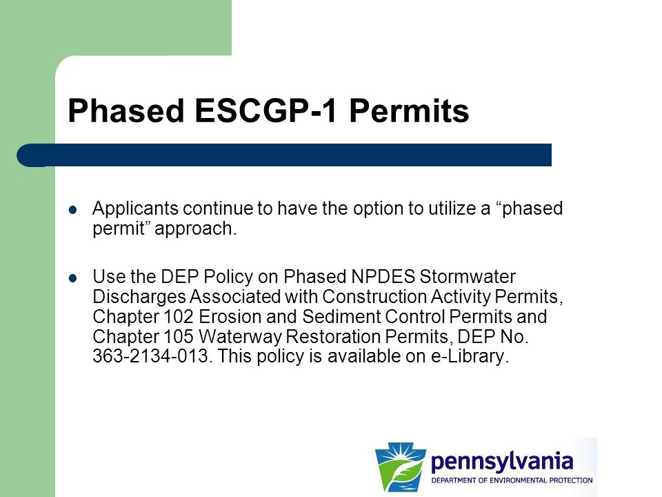 Phased ESCGP-1 Permits Applicants continue to have the option to utilize a phased permit approach. Use the DEP Policy on Phased NPDES Stormwater Disch