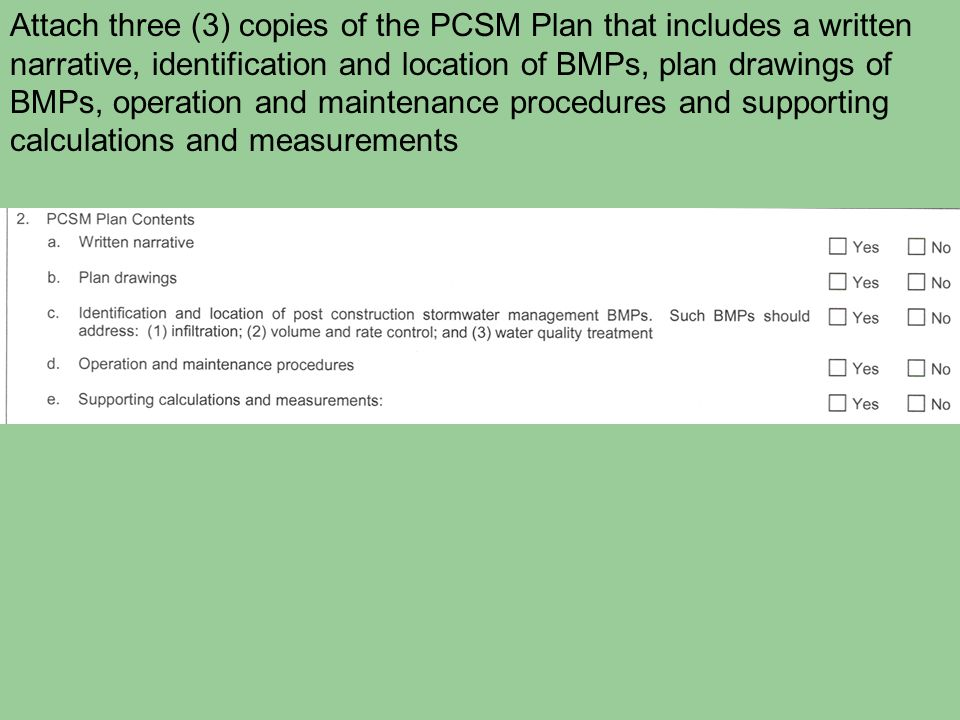 Attach three (3) copies of the PCSM Plan that includes a written narrative, identification and location of BMPs, plan drawings of BMPs, operation and