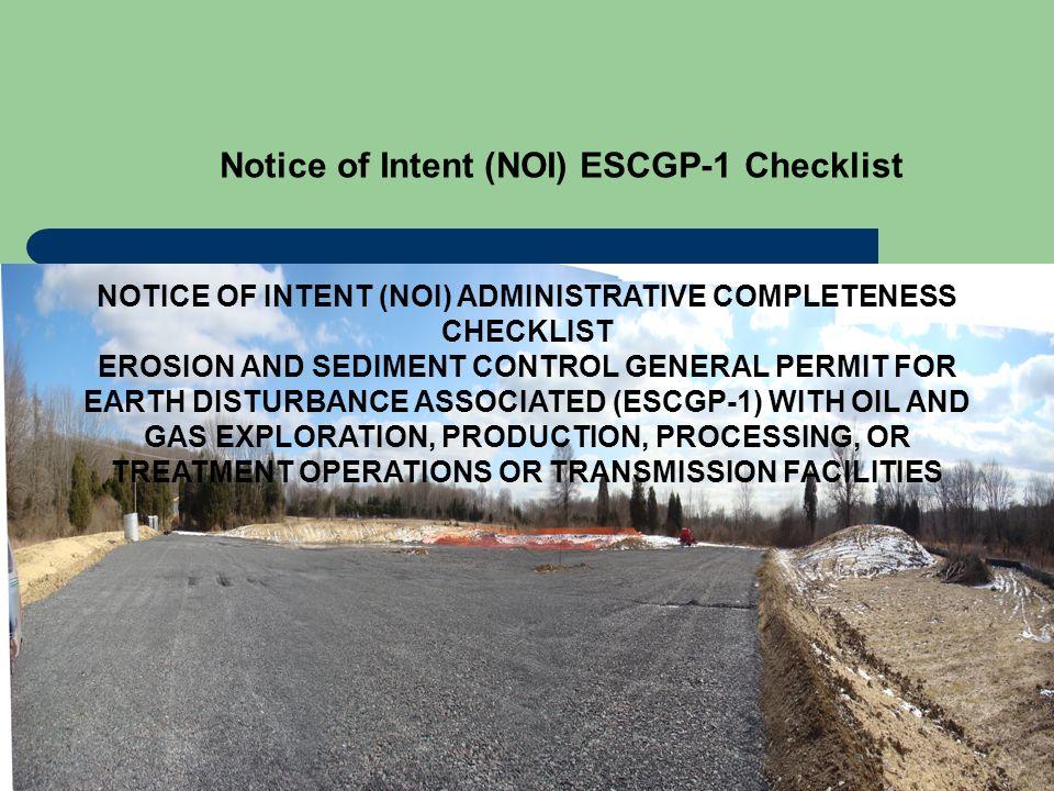 Notice of Intent (NOI) ESCGP-1 Checklist NOTICE OF INTENT (NOI) ADMINISTRATIVE COMPLETENESS CHECKLIST EROSION AND SEDIMENT CONTROL GENERAL PERMIT FOR