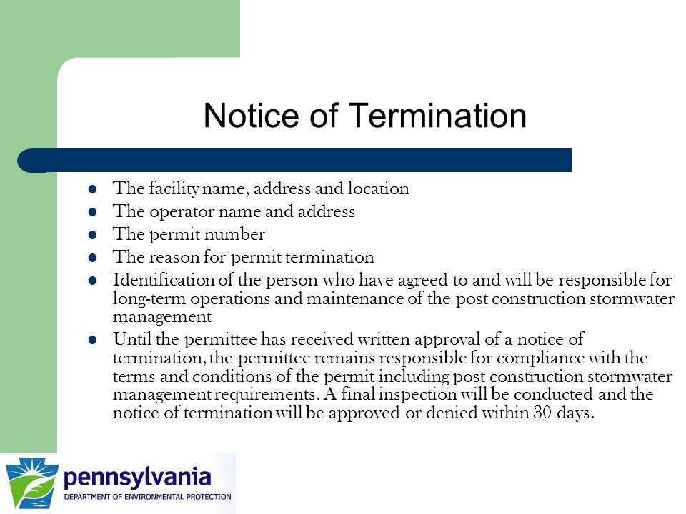 Notice of Termination The facility name, address and location The operator name and address The permit number The reason for permit termination Identi