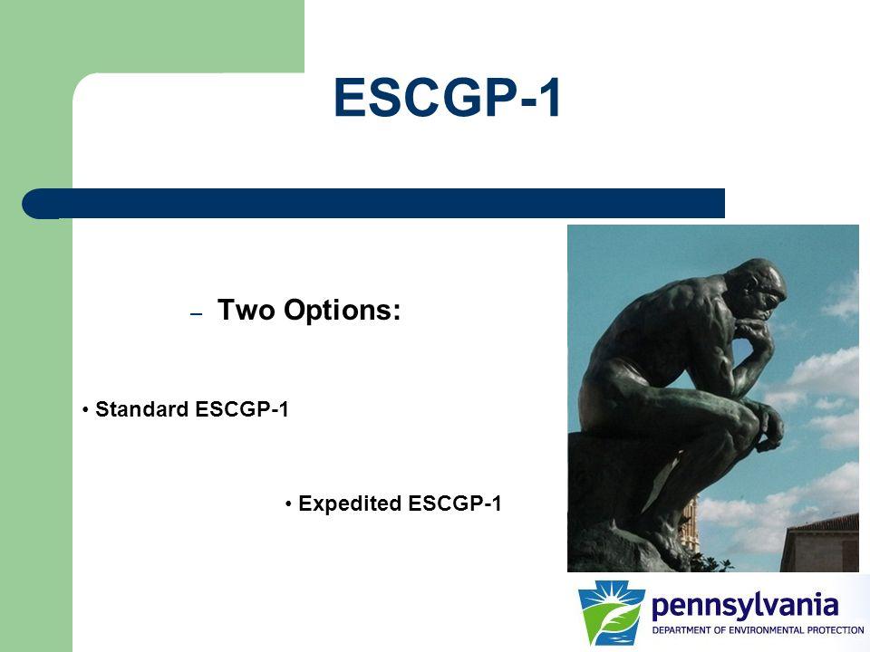 ESCGP-1 – Two Options: Standard ESCGP-1 Expedited ESCGP-1