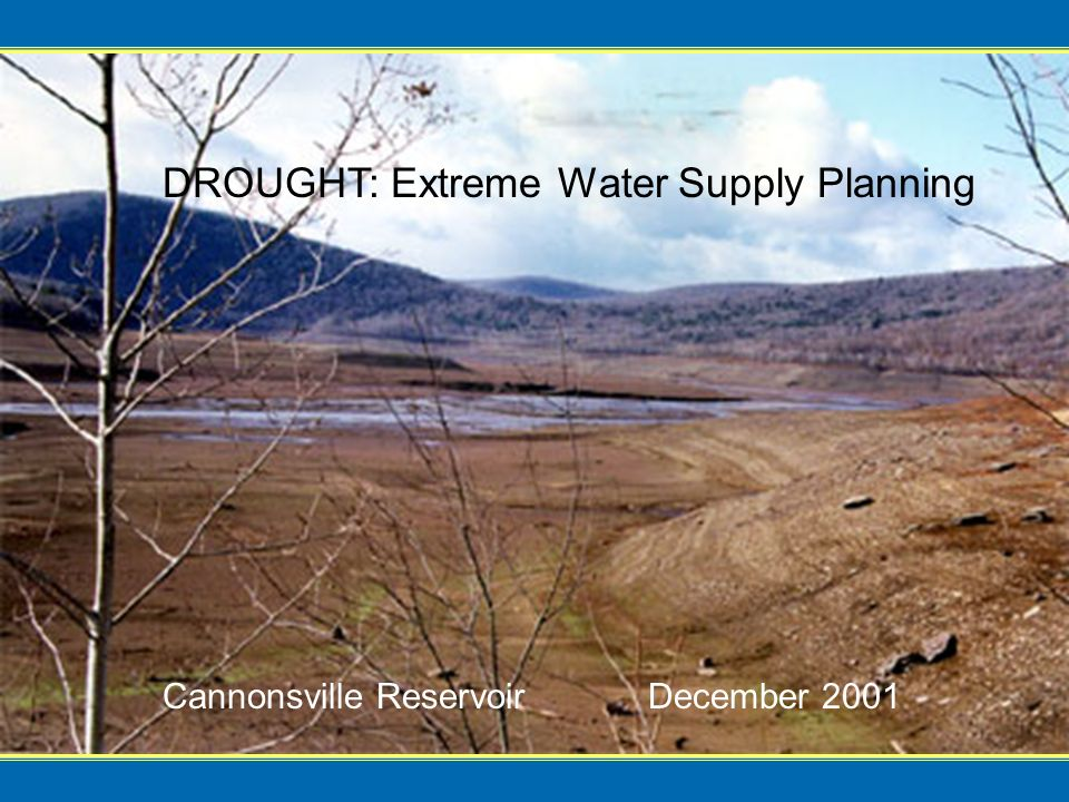 Cannonsville Reservoir December 2001 DROUGHT: Extreme Water Supply Planning