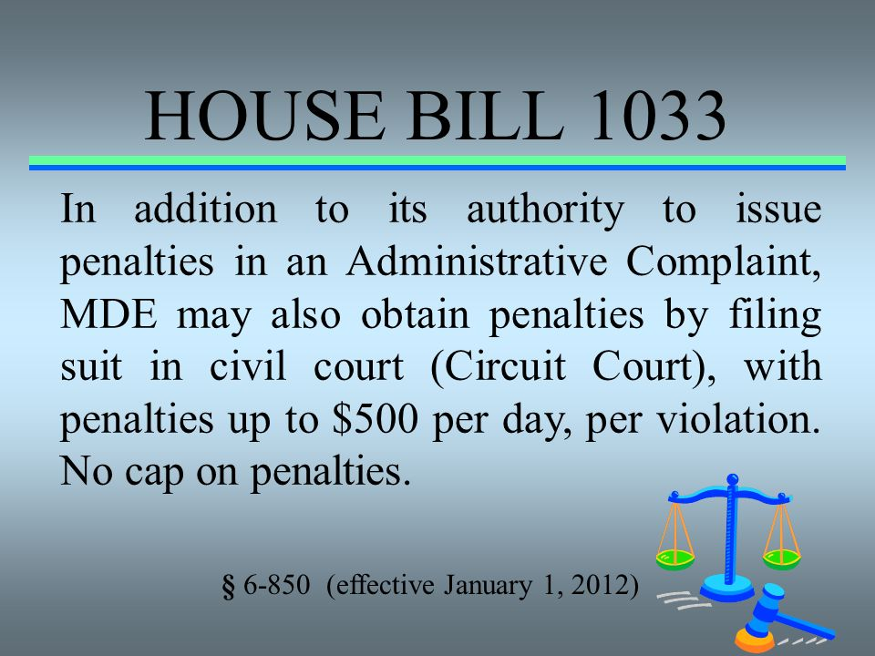 HOUSE BILL 1033 In addition to its authority to issue penalties in an Administrative Complaint, MDE may also obtain penalties by filing suit in civil
