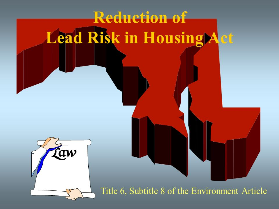 Reduction of Lead Risk in Housing Act Title 6, Subtitle 8 of the Environment Article