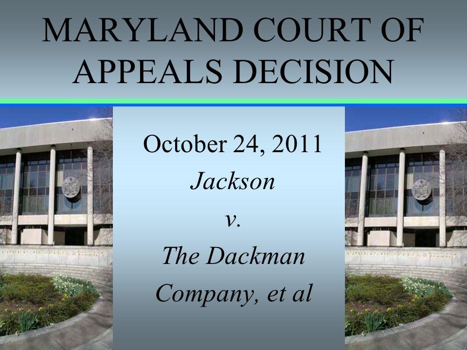 MARYLAND COURT OF APPEALS DECISION October 24, 2011 Jackson v. The Dackman Company, et al
