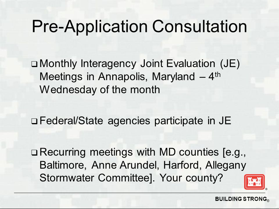 BUILDING STRONG ® Pre-Application Consultation Monthly Interagency Joint Evaluation (JE) Meetings in Annapolis, Maryland – 4 th Wednesday of the month