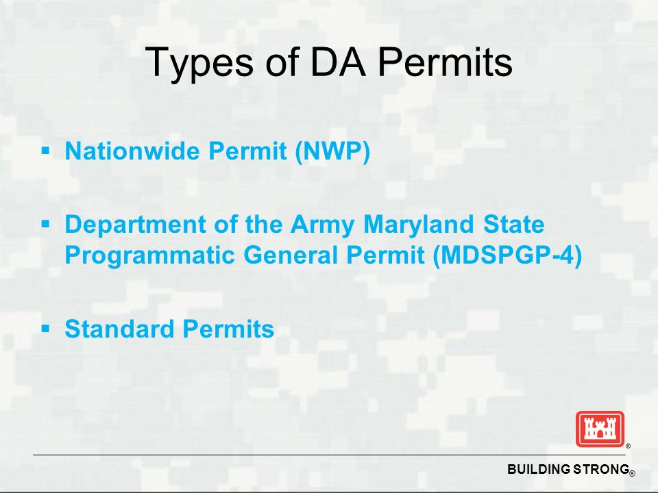 BUILDING STRONG ® Types of DA Permits Nationwide Permit (NWP) Department of the Army Maryland State Programmatic General Permit (MDSPGP-4) Standard Permits