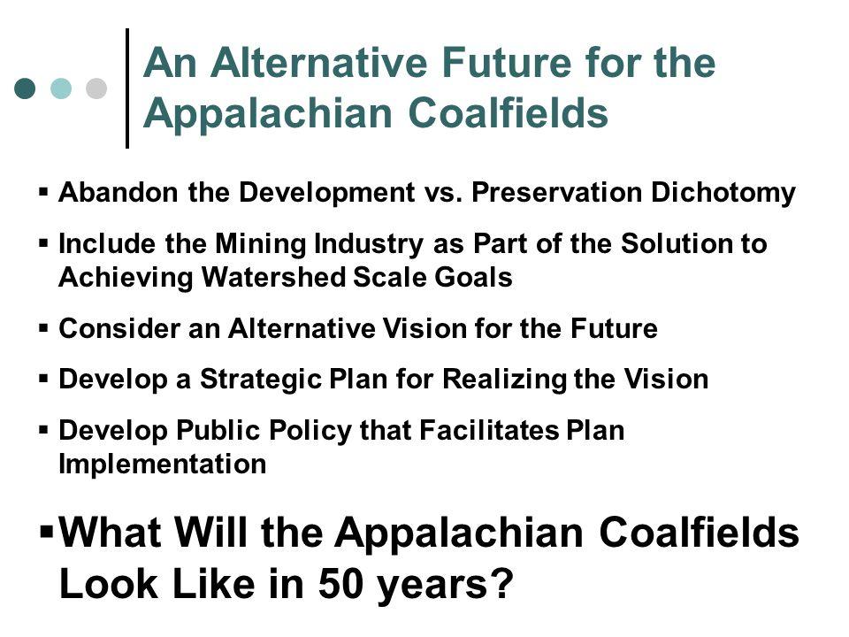 An Alternative Future for the Appalachian Coalfields Abandon the Development vs.