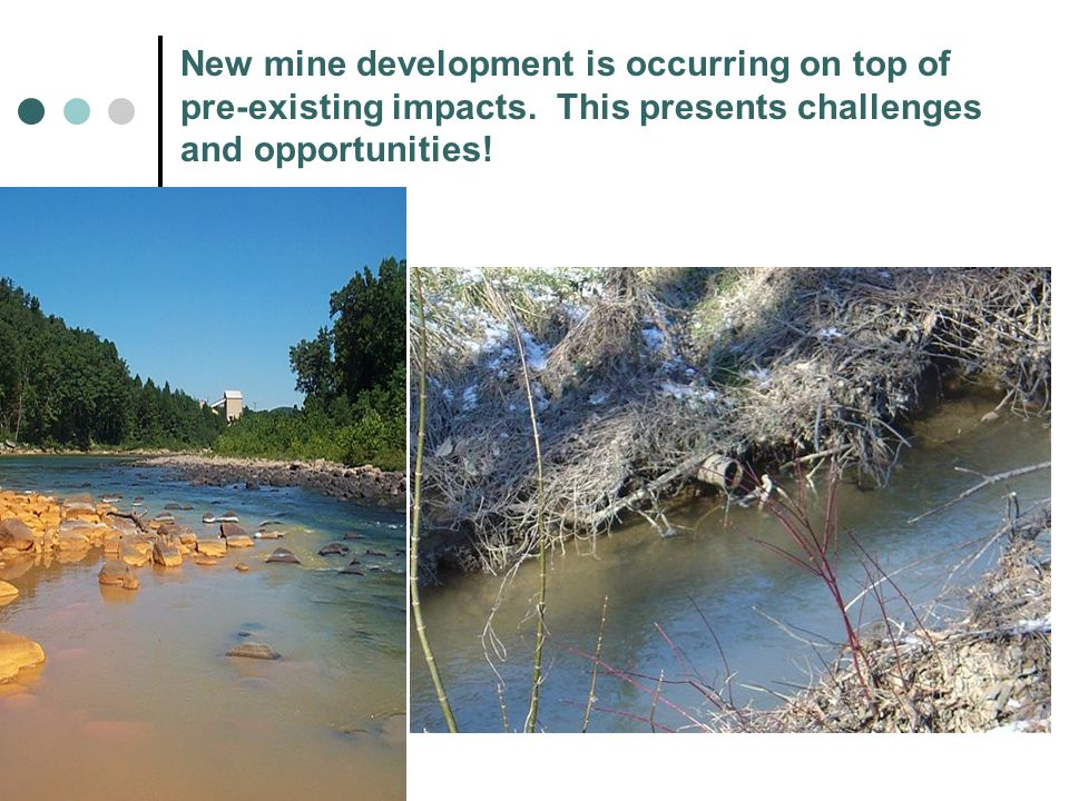 New mine development is occurring on top of pre-existing impacts.