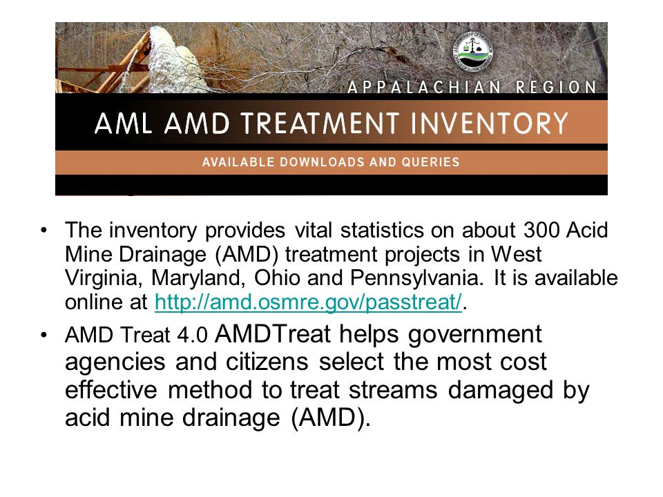 The inventory provides vital statistics on about 300 Acid Mine Drainage (AMD) treatment projects in West Virginia, Maryland, Ohio and Pennsylvania.