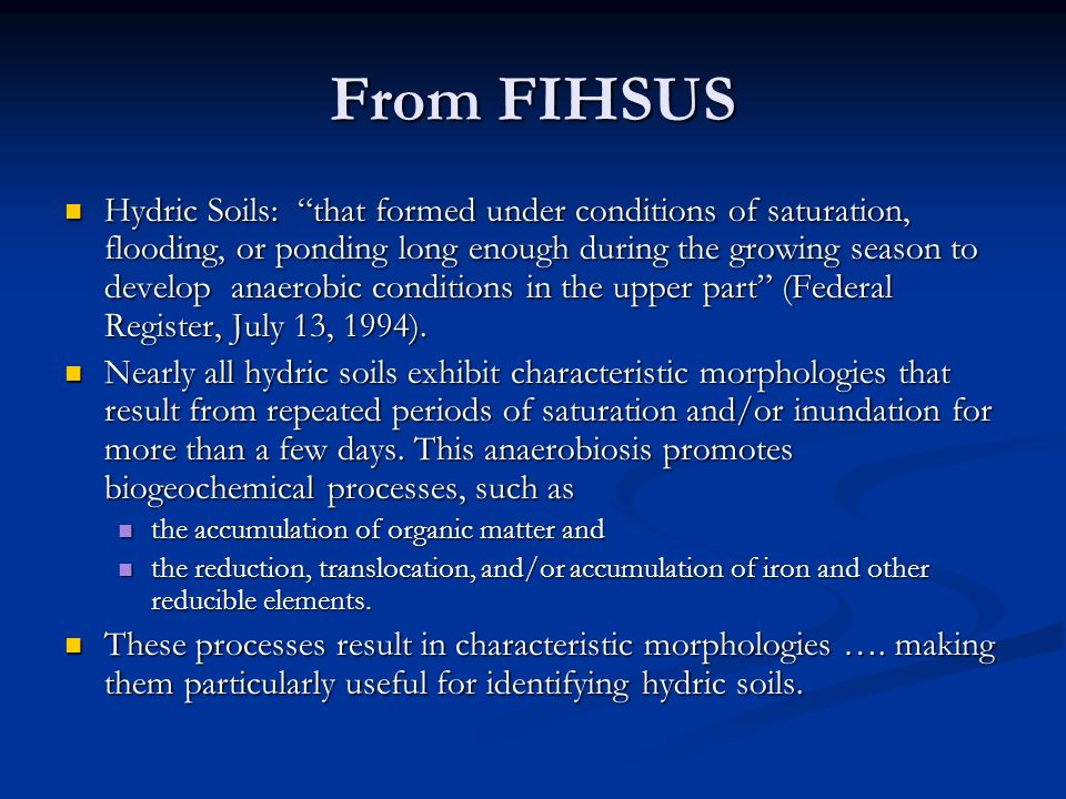 From FIHSUS Hydric Soils: that formed under conditions of saturation, flooding, or ponding long enough during the growing season to develop anaerobic conditions in the upper part (Federal Register, July 13, 1994).