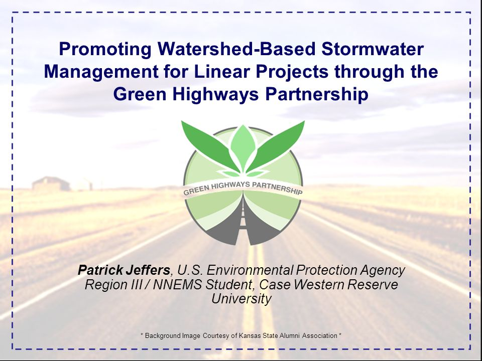 Promoting Watershed-Based Stormwater Management for Linear Projects through the Green Highways Partnership Patrick Jeffers, U.S.