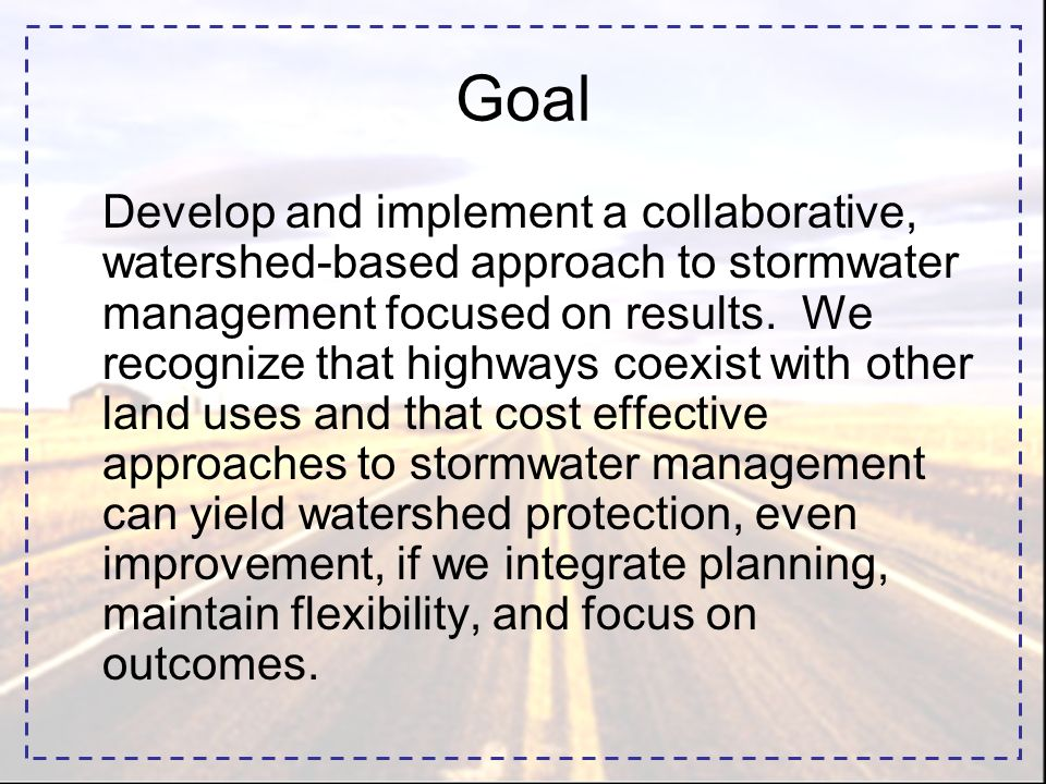 Goal Develop and implement a collaborative, watershed-based approach to stormwater management focused on results.