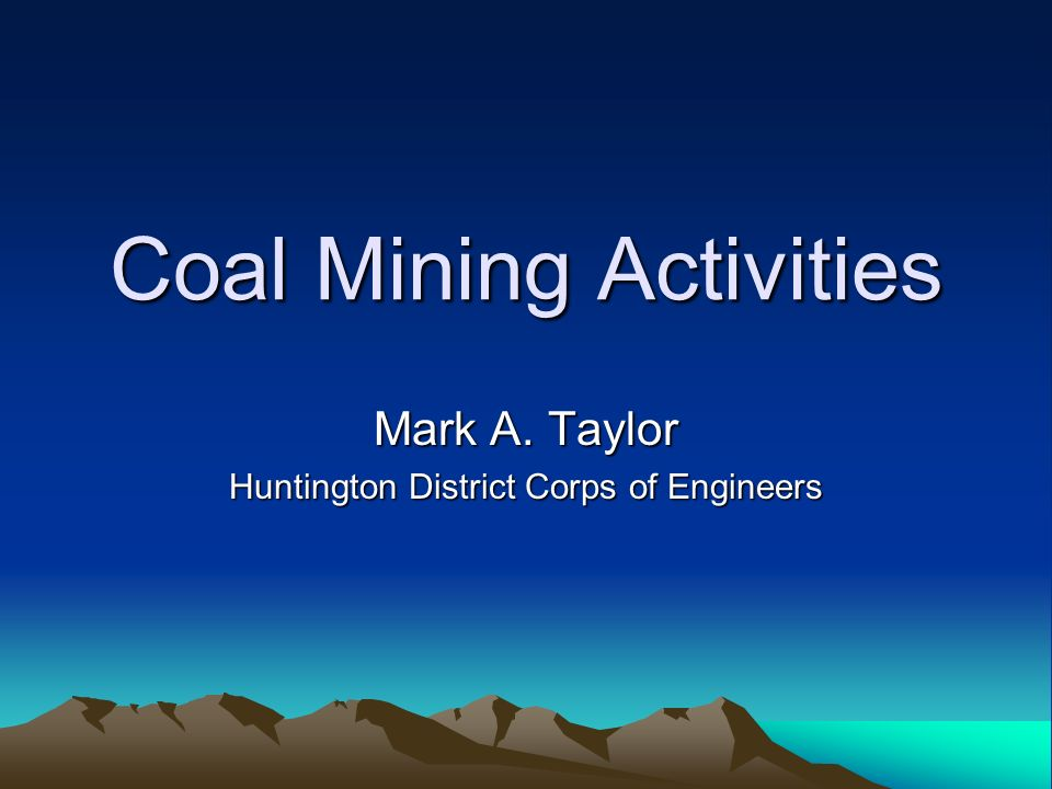 Coal Mining Underground –Room and pillar –Longwall –Highwall/Auger Surface –Area –Steep Slope Mountaintop Contour