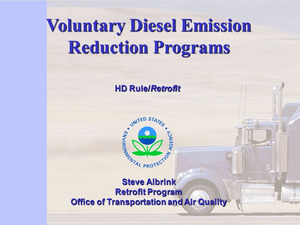 1 Voluntary Diesel Emission Reduction Programs Steve Albrink Retrofit Program Office of Transportation and Air Quality HD Rule/Retrofit HD Rule/Retrof