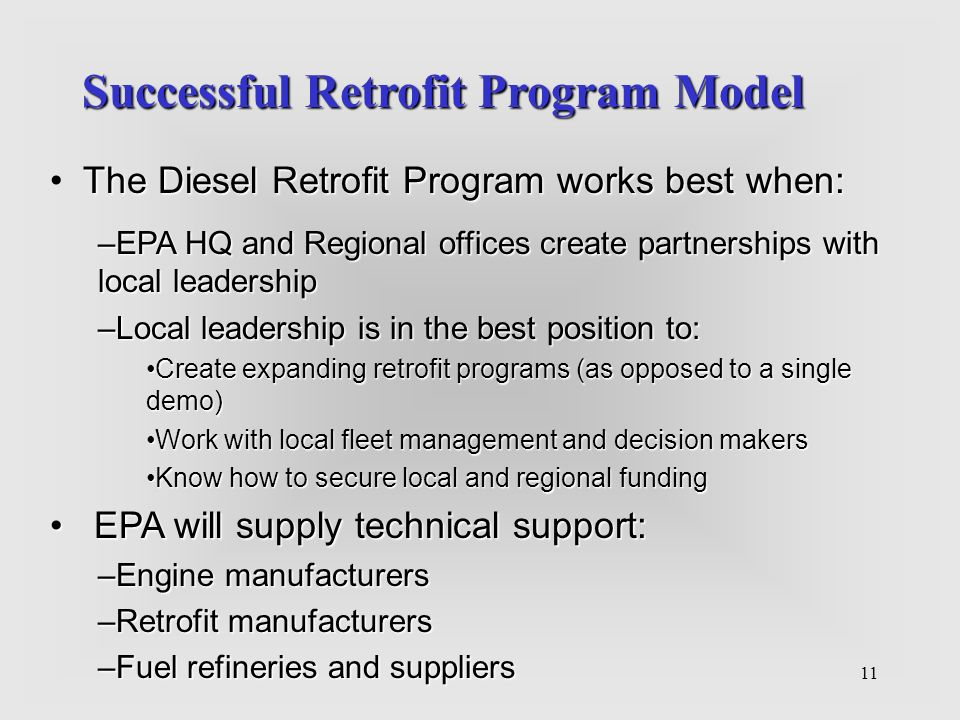 11 The Diesel Retrofit Program works best when: –EPA HQ and Regional offices create partnerships with local leadership –Local leadership is in the bes