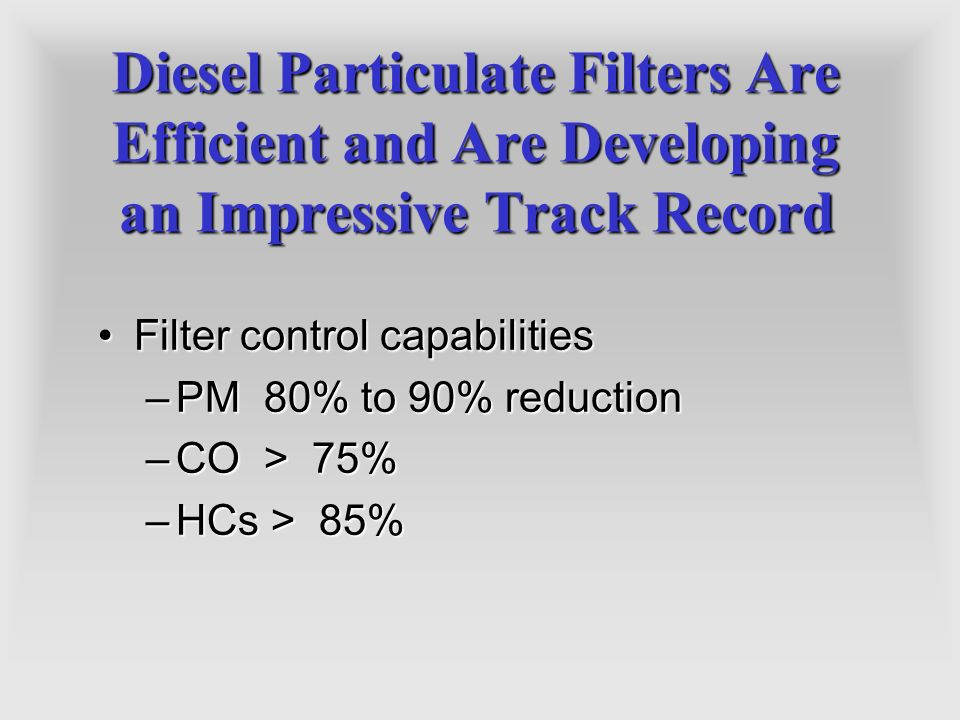 Diesel Particulate Filters Are Efficient and Are Developing an Impressive Track Record Filter control capabilitiesFilter control capabilities –PM 80%