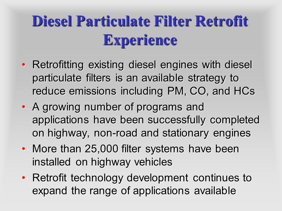 Diesel Particulate Filter Retrofit Experience Retrofitting existing diesel engines with diesel particulate filters is an available strategy to reduce