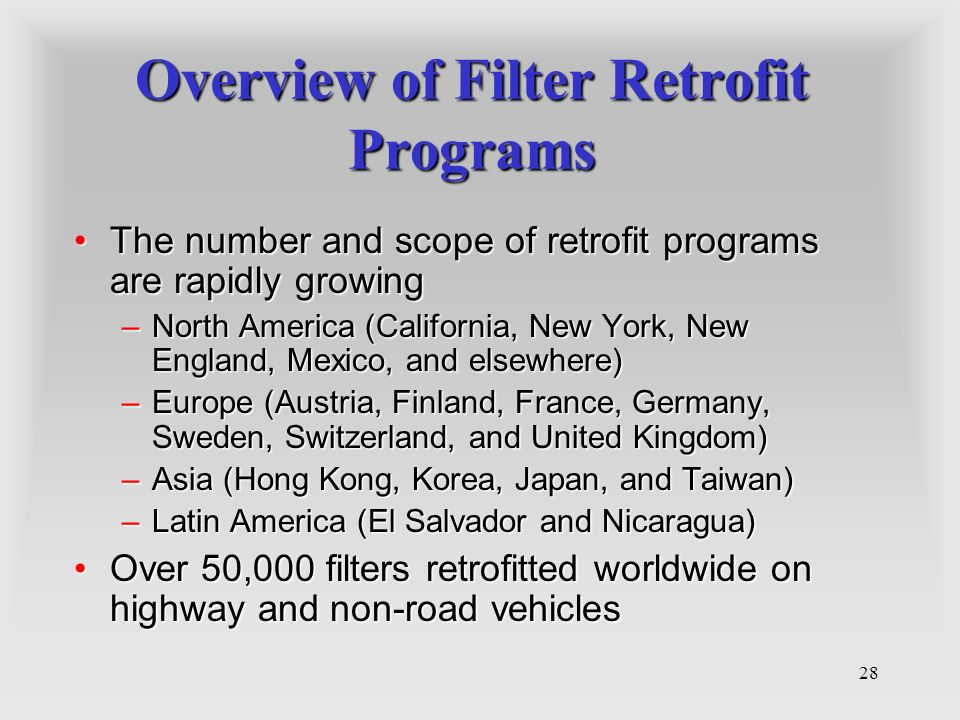 28 Overview of Filter Retrofit Programs The number and scope of retrofit programs are rapidly growingThe number and scope of retrofit programs are rap