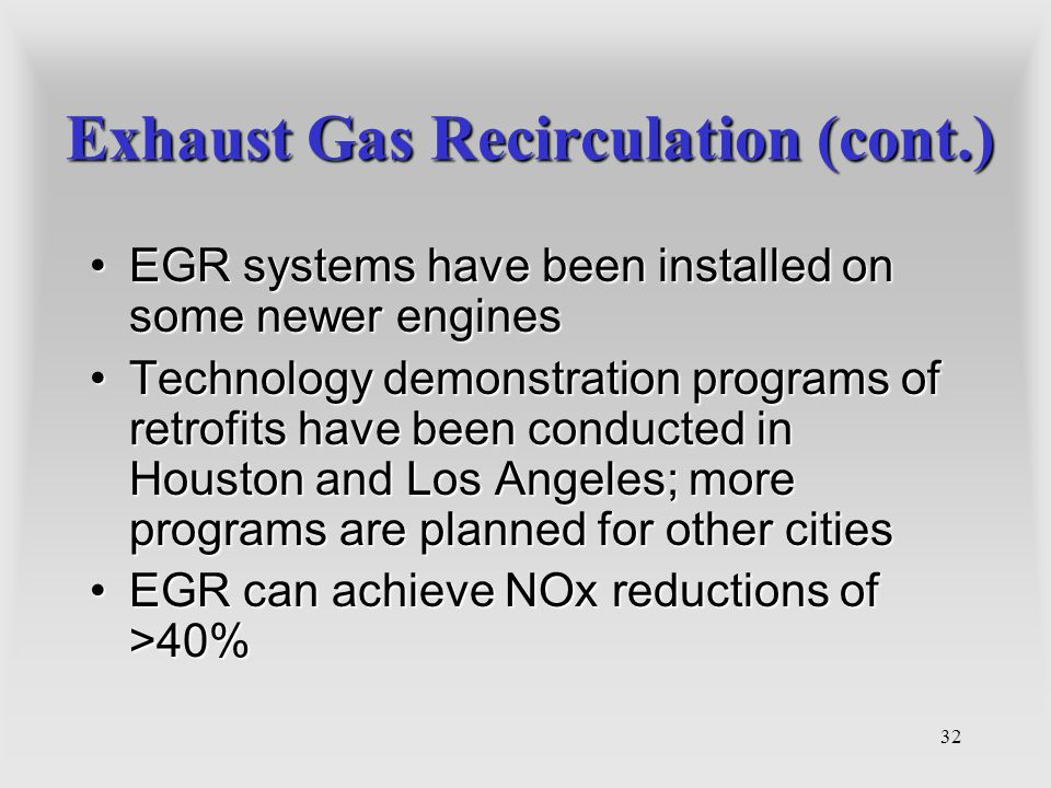 32 Exhaust Gas Recirculation (cont.) EGR systems have been installed on some newer enginesEGR systems have been installed on some newer engines Techno
