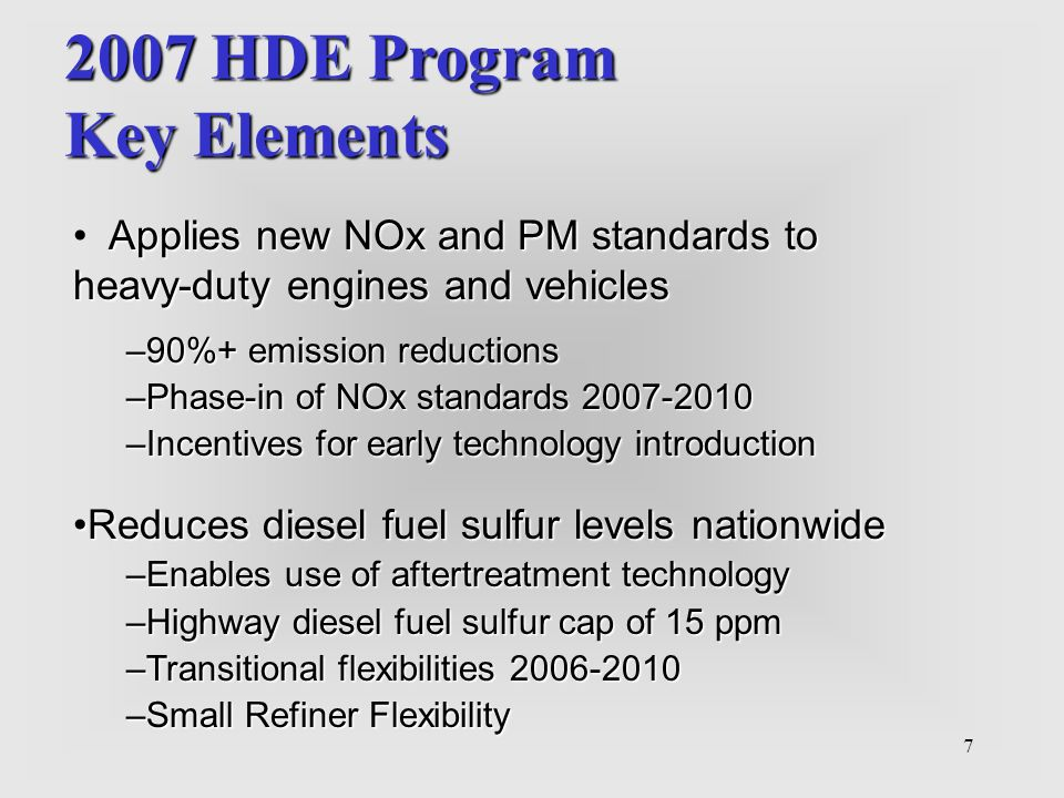 7 2007 HDE Program Key Elements Applies new NOx and PM standards to heavy-duty engines and vehicles –90%+ emission reductions –Phase-in of NOx standar