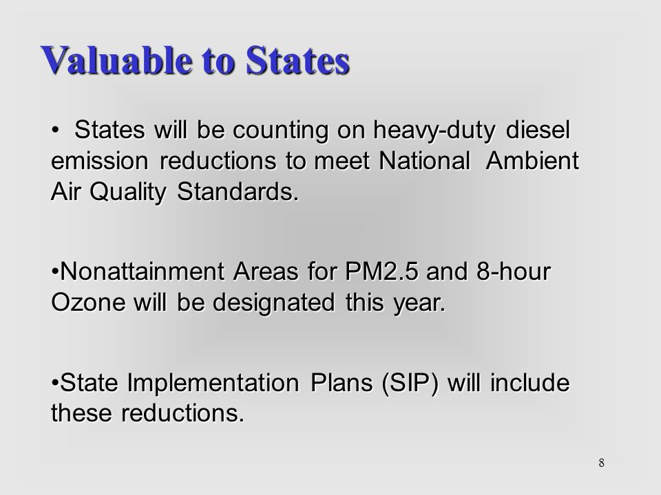 8 Valuable to States States will be counting on heavy-duty diesel emission reductions to meet National Ambient Air Quality Standards. Nonattainment Ar