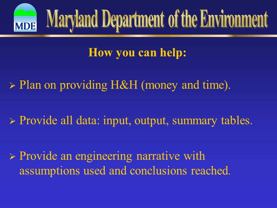 How you can help: Plan on providing H&H (money and time). Provide all data: input, output, summary tables. Provide an engineering narrative with assum