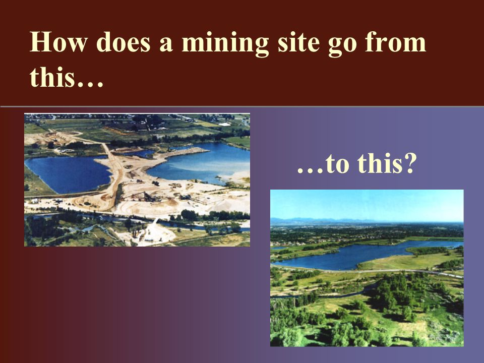 How does a mining site go from this… …to this