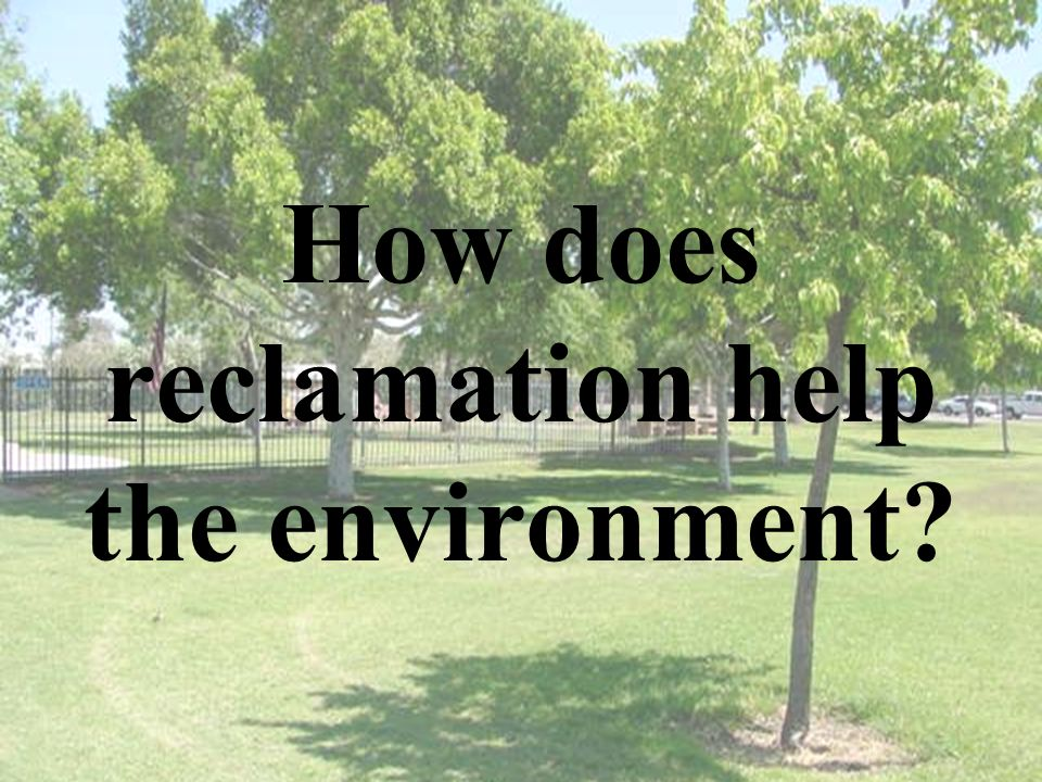 How does reclamation help the environment