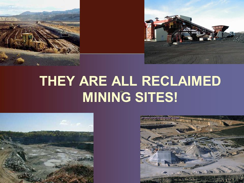 THEY ARE ALL RECLAIMED MINING SITES!
