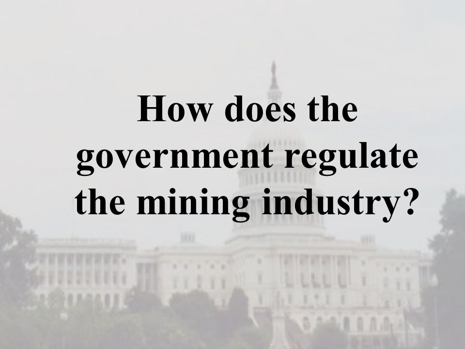 How does the government regulate the mining industry