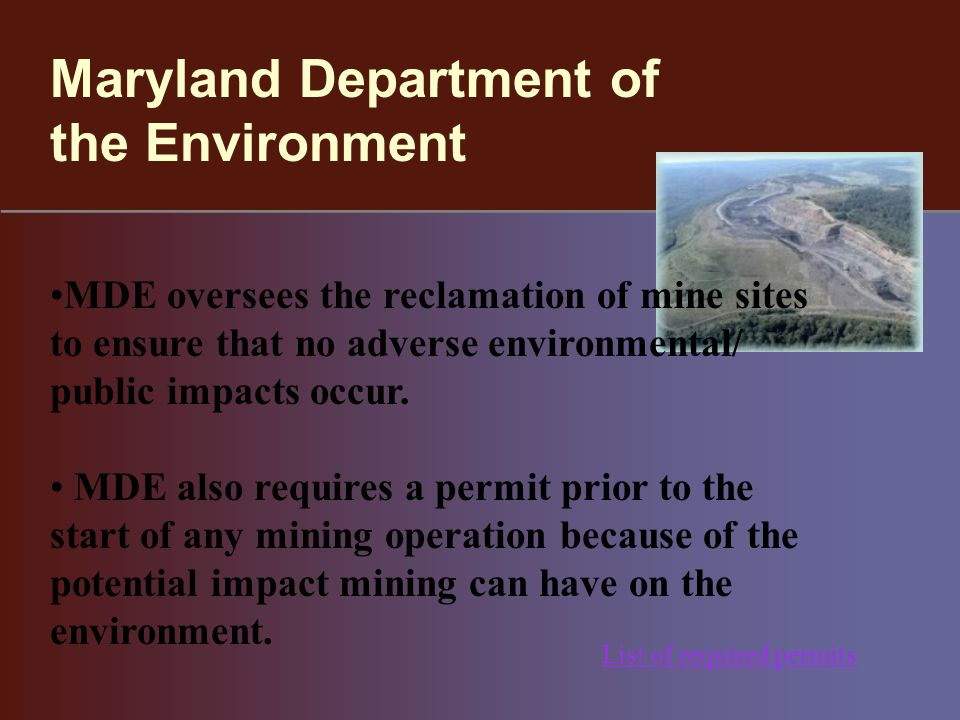 Maryland Department of the Environment MDE oversees the reclamation of mine sites to ensure that no adverse environmental/ public impacts occur.