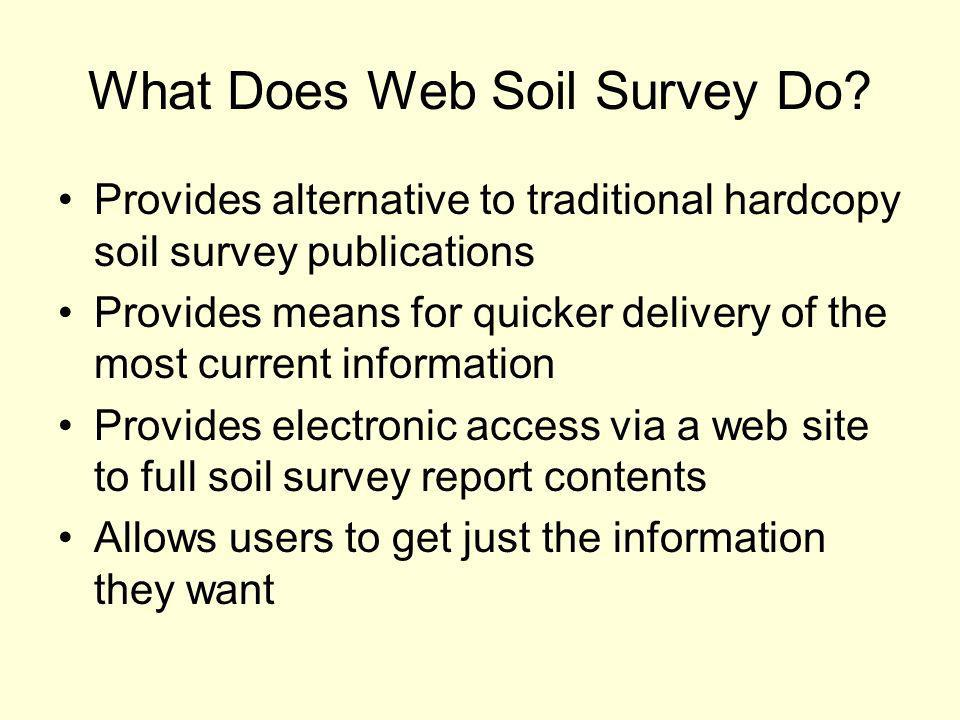 Web Soil Survey Products Soil Map on Orthophoto background Soil Data Mart tables for map units in area of interest Downloadable SSURGO data for use in GIS system Standard Soil Survey Manuscript in.pdf format Thematic Maps Customized Soil Resource Reports