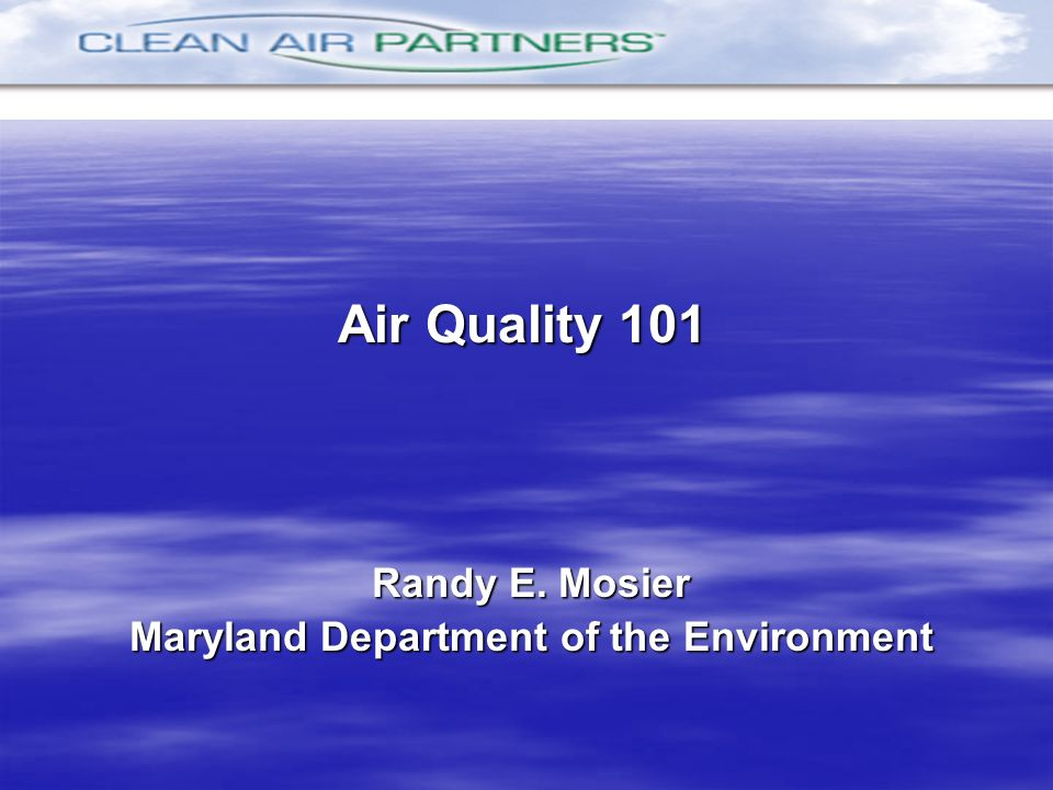Randy E. Mosier Maryland Department of the Environment Air Quality 101