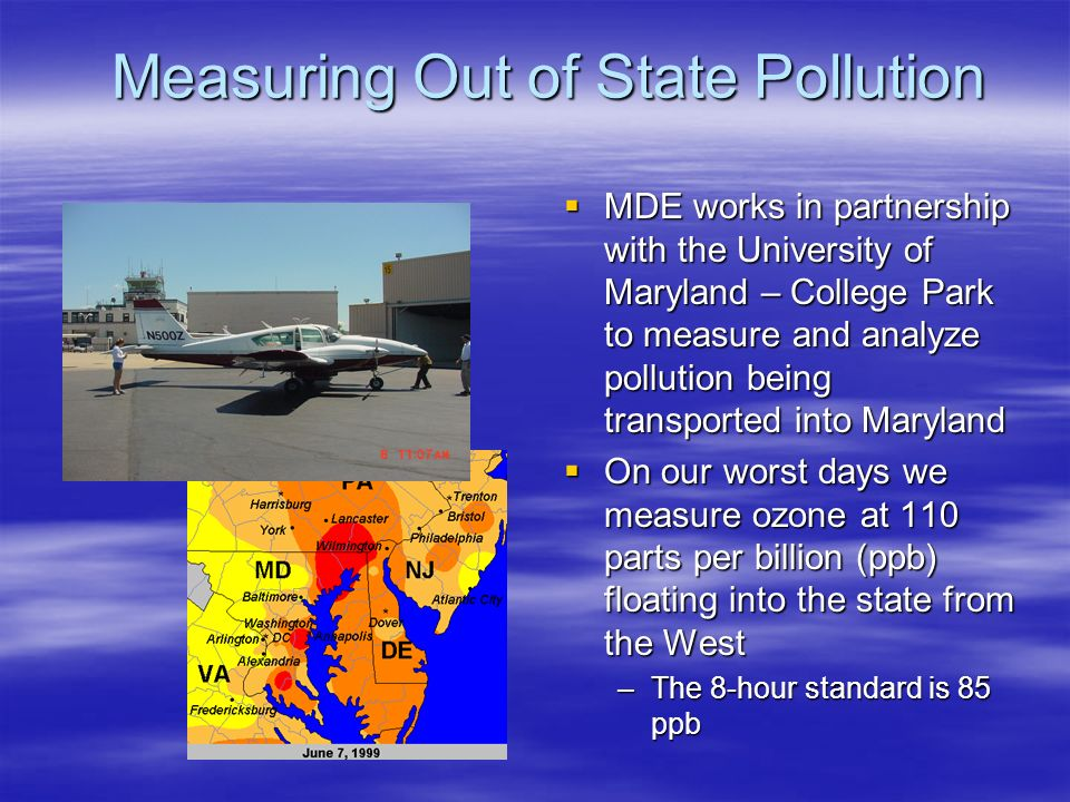 Measuring Out of State Pollution MDE works in partnership with the University of Maryland – College Park to measure and analyze pollution being transp