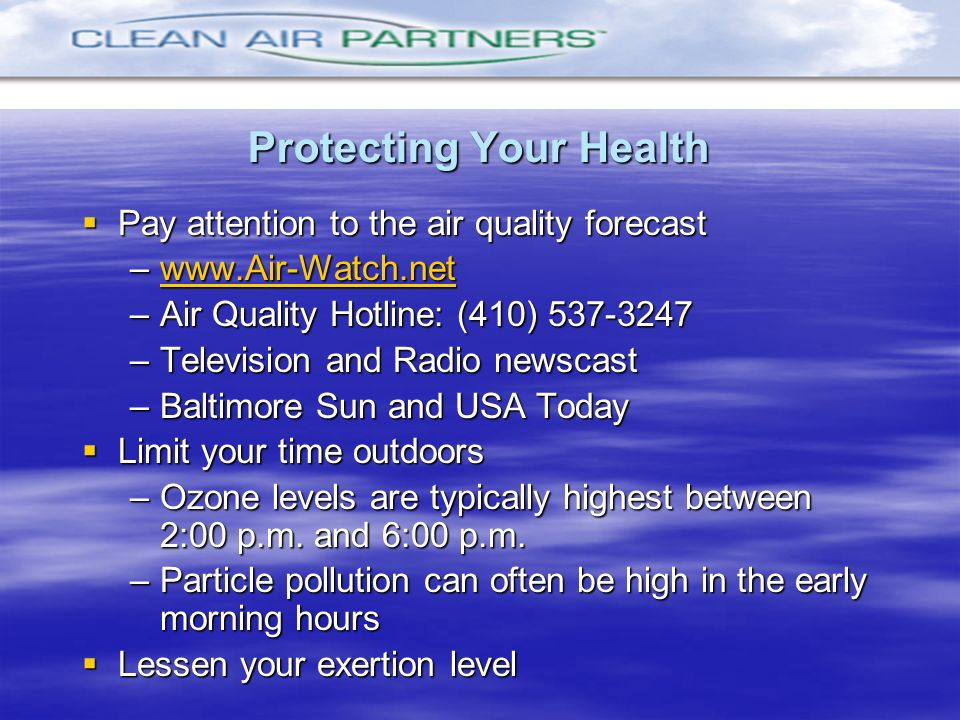 Protecting Your Health Pay attention to the air quality forecast Pay attention to the air quality forecast –www.Air-Watch.net www.Air-Watch.net –Air Q