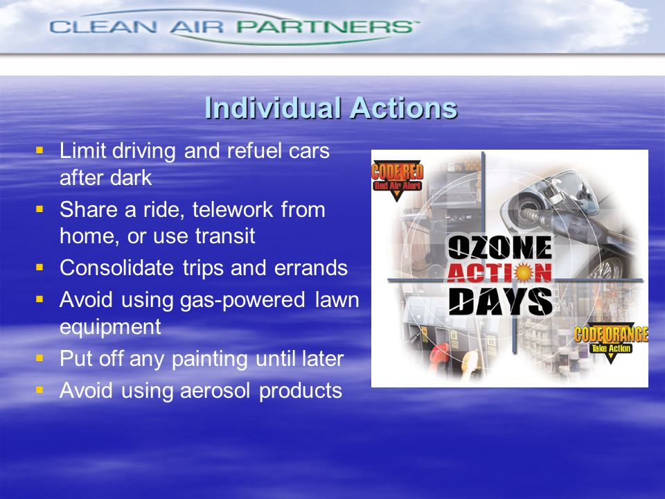 Individual Actions Limit driving and refuel cars after dark Share a ride, telework from home, or use transit Consolidate trips and errands Avoid using