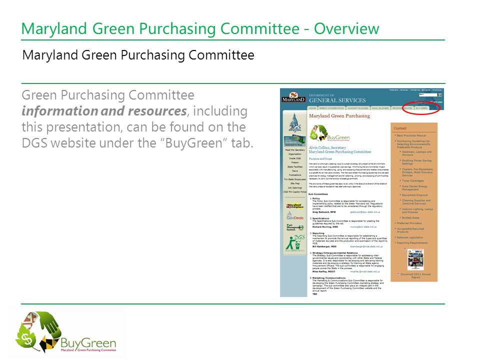 Maryland Green Purchasing Committee - Overview Green Purchasing Committee information and resources, including this presentation, can be found on the DGS website under the BuyGreen tab.