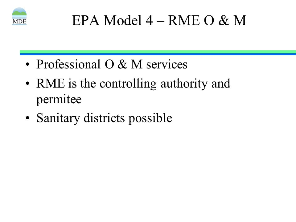 EPA Model 4 – RME O & M Professional O & M services RME is the controlling authority and permitee Sanitary districts possible