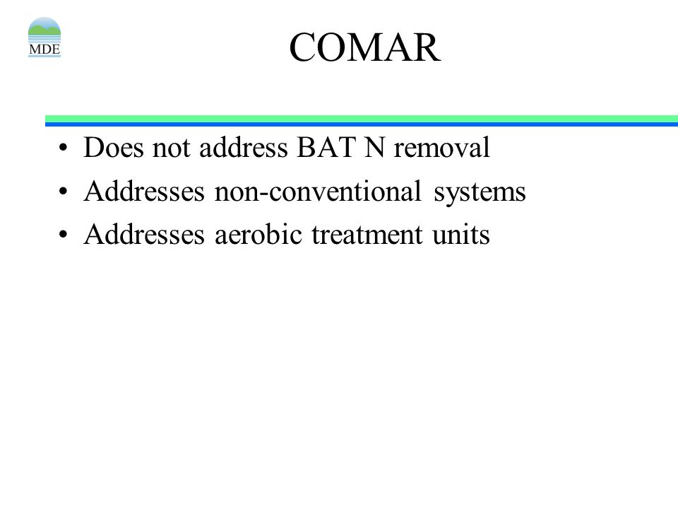 COMAR Does not address BAT N removal Addresses non-conventional systems Addresses aerobic treatment units