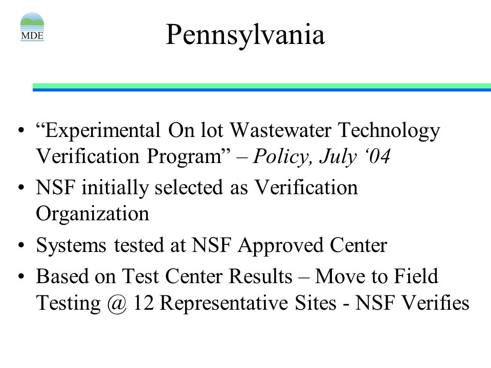 Pennsylvania Experimental On lot Wastewater Technology Verification Program – Policy, July 04 NSF initially selected as Verification Organization Syst