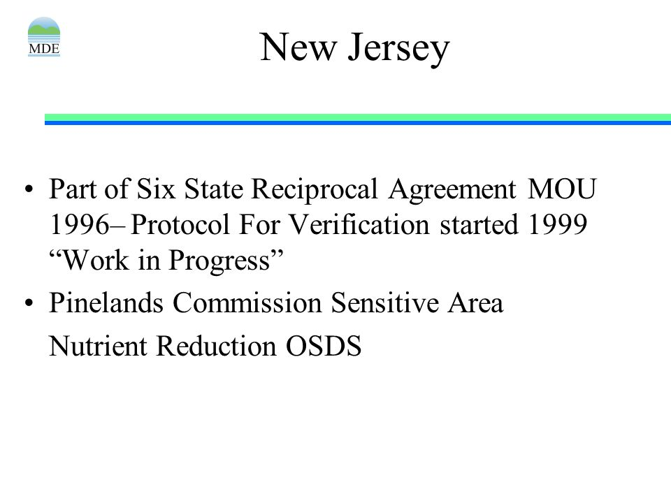 New Jersey Part of Six State Reciprocal Agreement MOU 1996– Protocol For Verification started 1999 Work in Progress Pinelands Commission Sensitive Are