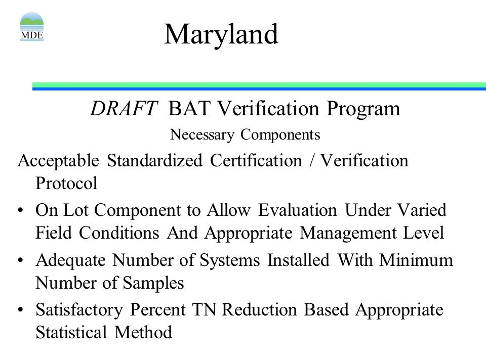 Maryland DRAFT BAT Verification Program Necessary Components Acceptable Standardized Certification / Verification Protocol On Lot Component to Allow E