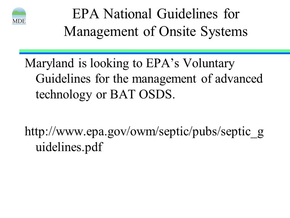 EPA National Guidelines for Management of Onsite Systems Maryland is looking to EPAs Voluntary Guidelines for the management of advanced technology or