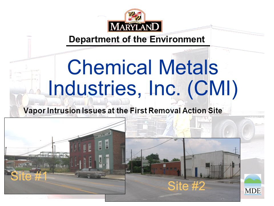 Department of the Environment Chemical Metals Industries, Inc. (CMI) Vapor Intrusion Issues at the First Removal Action Site Site #2 Site #1