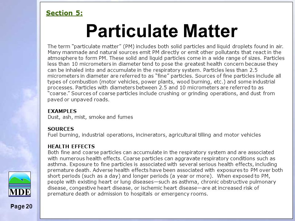 Page 20 Particulate Matter Section 5: The term particulate matter (PM) includes both solid particles and liquid droplets found in air.